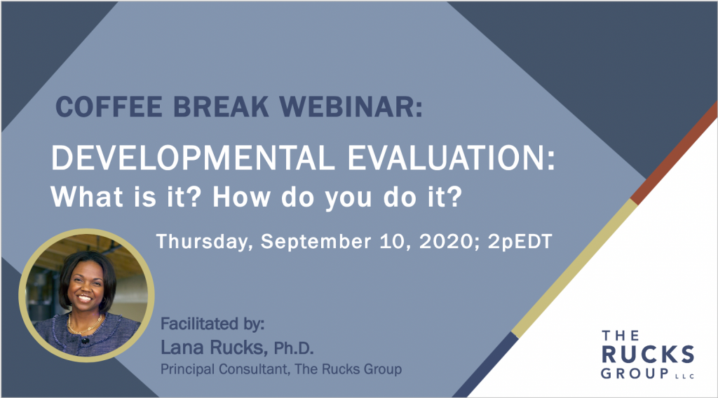 Webinar - Developmental Evaluation: What is it? How do you do it? Facilitated by Lana Rucks.