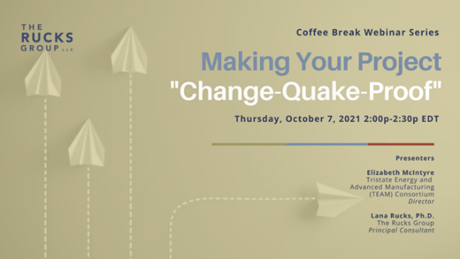 """Coffee Break Webinar Series: Making Your Project """"Change-Quake-Proof"""" Thursday, October 7, 2021 2:00p – 2:30p; EDT"""